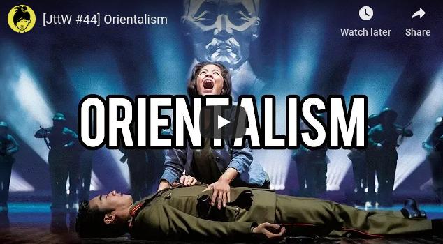 [JttW #44] Orientalism